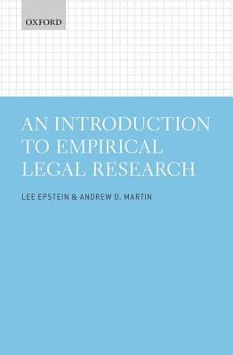An Introduction to Empirical Legal Research By Epstein, Lee/ Martin, Andrew D.
