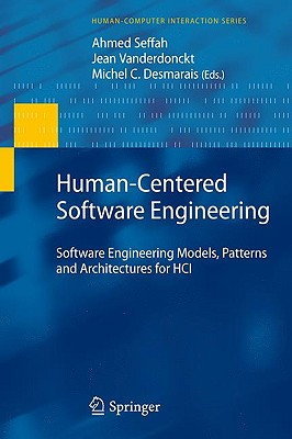 Human-Centered Software Engineering By Seffah, Ahmed (EDT)/ Vanderdonckt, Jean (EDT)/ Desmarais, Michel C. (EDT)